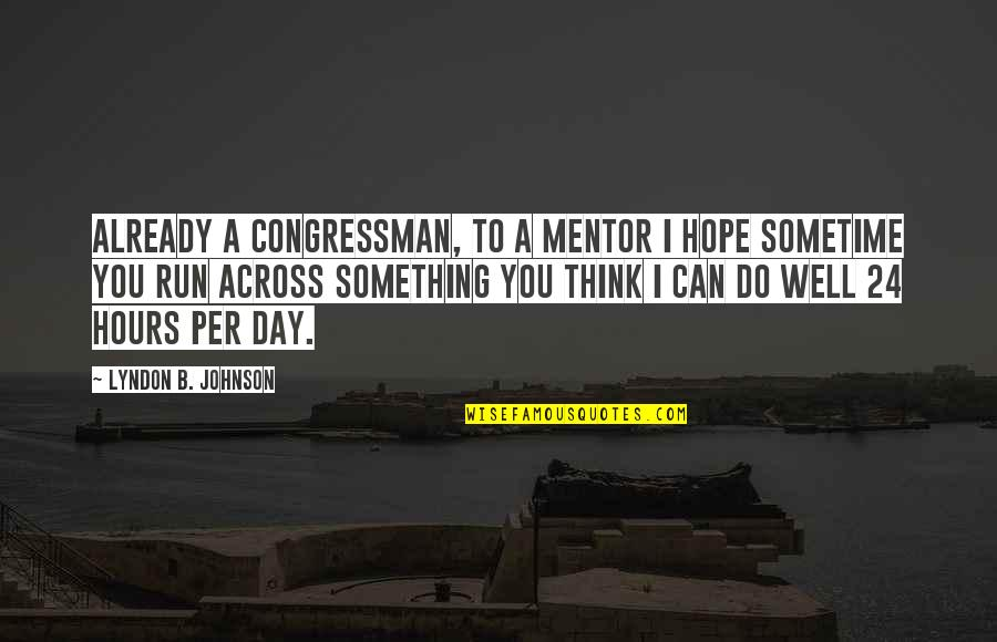Congressman's Quotes By Lyndon B. Johnson: Already a congressman, to a mentor I hope