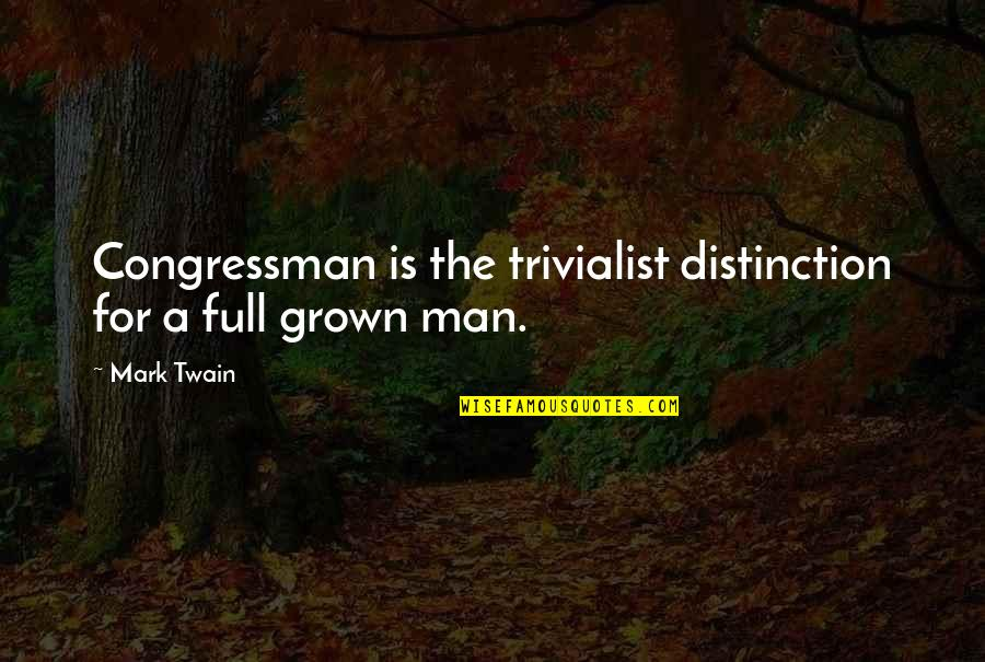 Congressman's Quotes By Mark Twain: Congressman is the trivialist distinction for a full