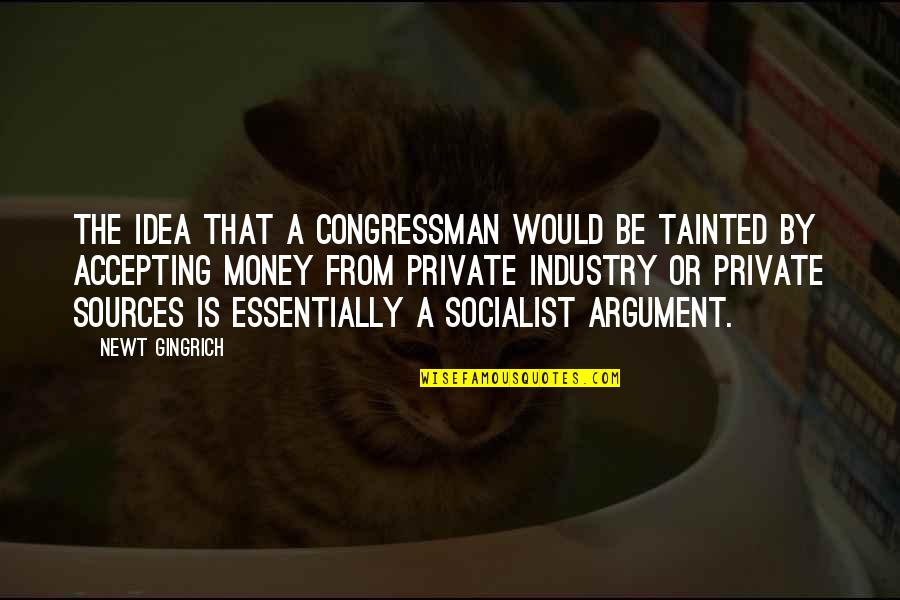 Congressman's Quotes By Newt Gingrich: The idea that a congressman would be tainted
