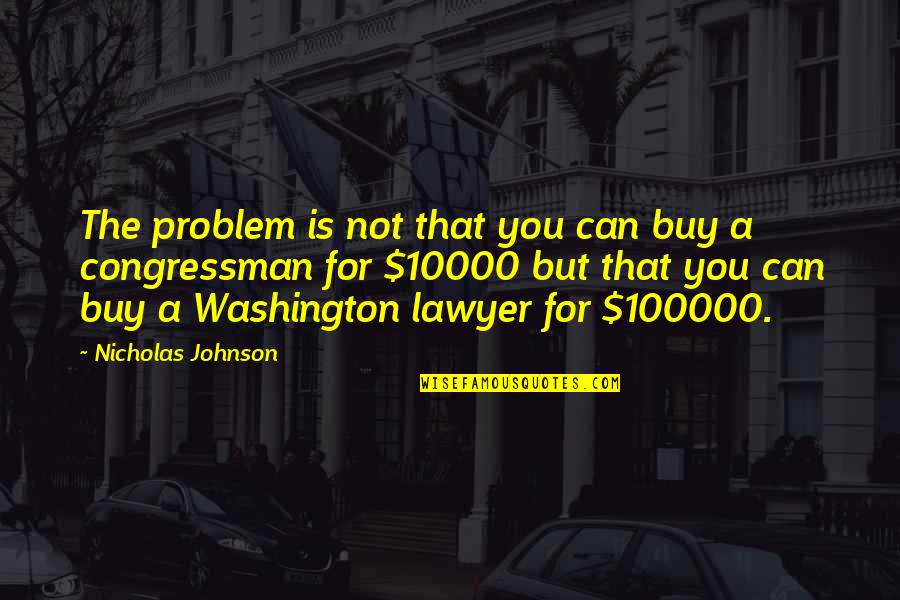 Congressman's Quotes By Nicholas Johnson: The problem is not that you can buy