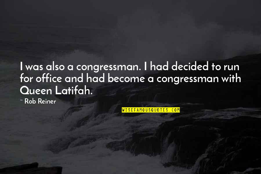 Congressman's Quotes By Rob Reiner: I was also a congressman. I had decided