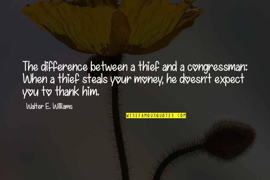 Congressman's Quotes By Walter E. Williams: The difference between a thief and a congressman: