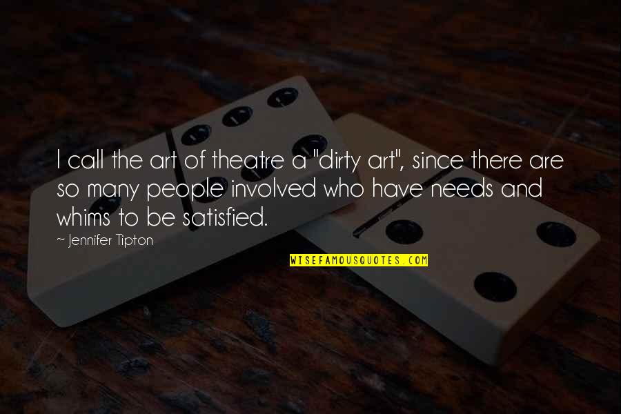 "Conhecimento Quotes By Jennifer Tipton: I call the art of theatre a ""dirty"