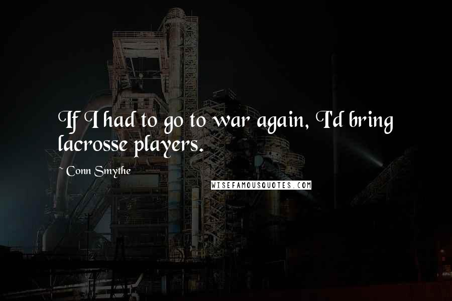 Conn Smythe quotes: If I had to go to war again, I'd bring lacrosse players.