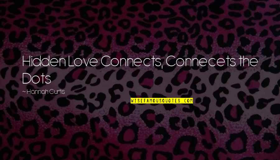 Connecets Quotes By Hannah Curtis: Hidden Love Connects, Connecets the Dots