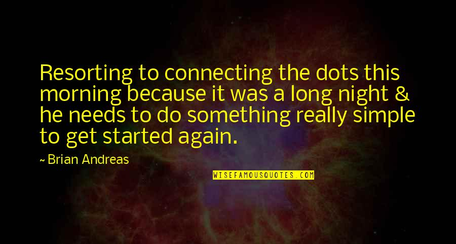 Connecting Dots Quotes By Brian Andreas: Resorting to connecting the dots this morning because