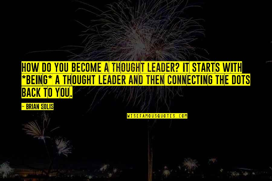Connecting Dots Quotes By Brian Solis: How do you become a thought leader? It