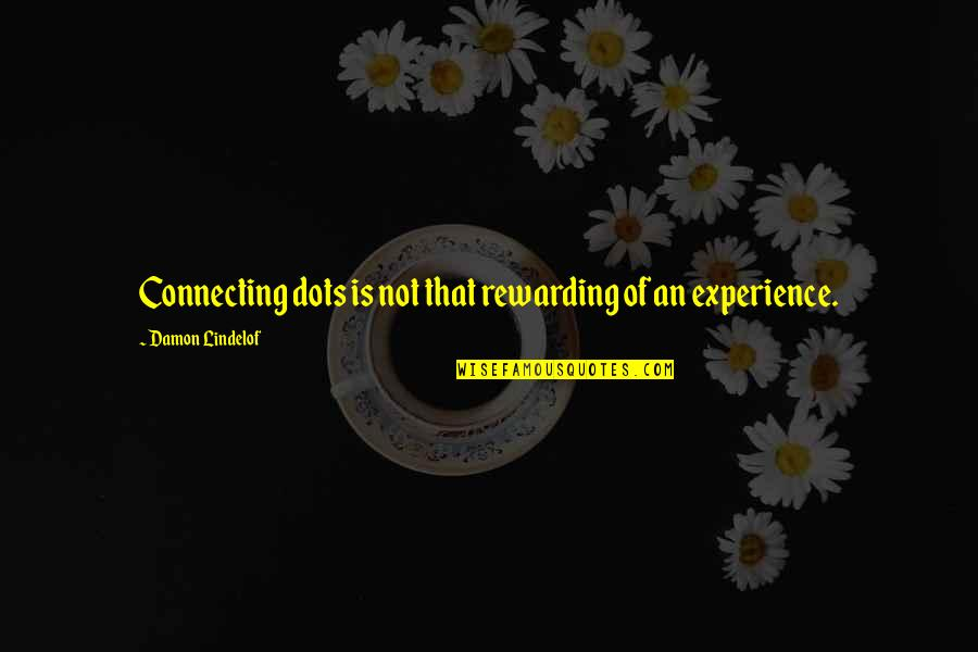 Connecting Dots Quotes By Damon Lindelof: Connecting dots is not that rewarding of an