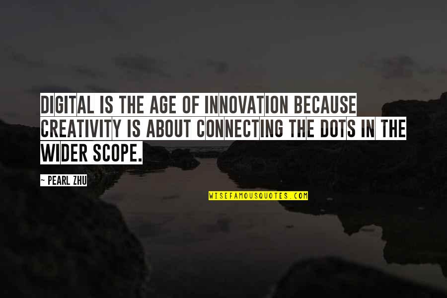 Connecting Dots Quotes By Pearl Zhu: Digital is the age of innovation because creativity