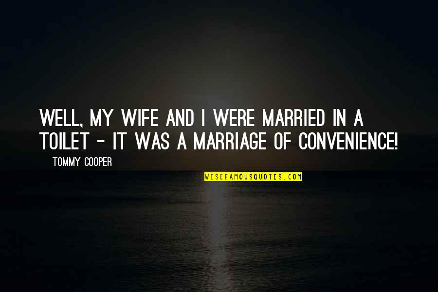 Connecting Family Quotes By Tommy Cooper: Well, my wife and I were married in