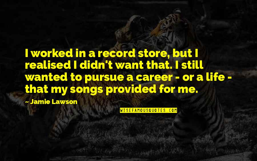 Connecting Senior Quotes By Jamie Lawson: I worked in a record store, but I