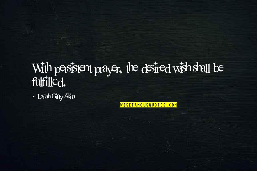 Connecting Senior Quotes By Lailah Gifty Akita: With persistent prayer, the desired wish shall be