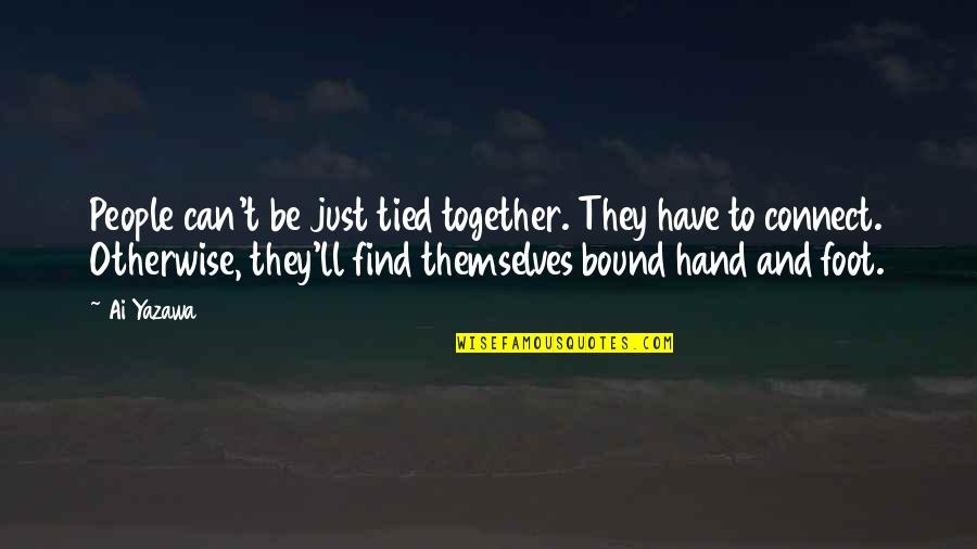Connection And Love Quotes By Ai Yazawa: People can't be just tied together. They have