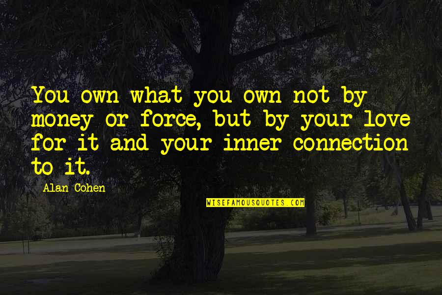 Connection And Love Quotes By Alan Cohen: You own what you own not by money