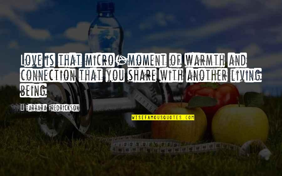 Connection And Love Quotes By Barbara Fredrickson: Love is that micro-moment of warmth and connection
