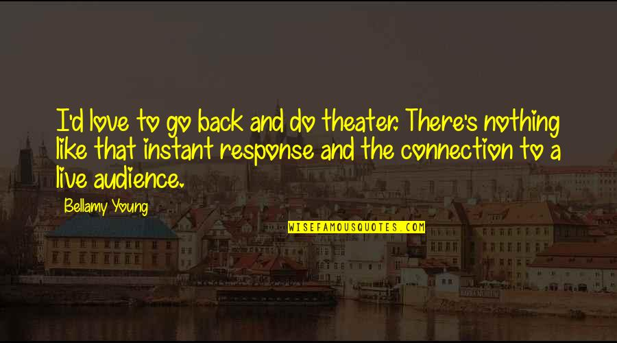 Connection And Love Quotes By Bellamy Young: I'd love to go back and do theater.