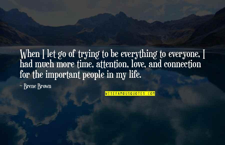 Connection And Love Quotes By Brene Brown: When I let go of trying to be