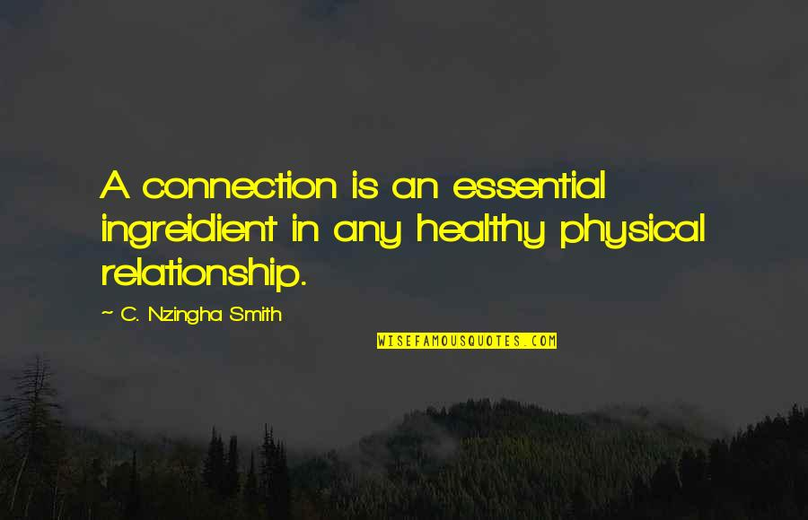 Connection And Love Quotes By C. Nzingha Smith: A connection is an essential ingreidient in any
