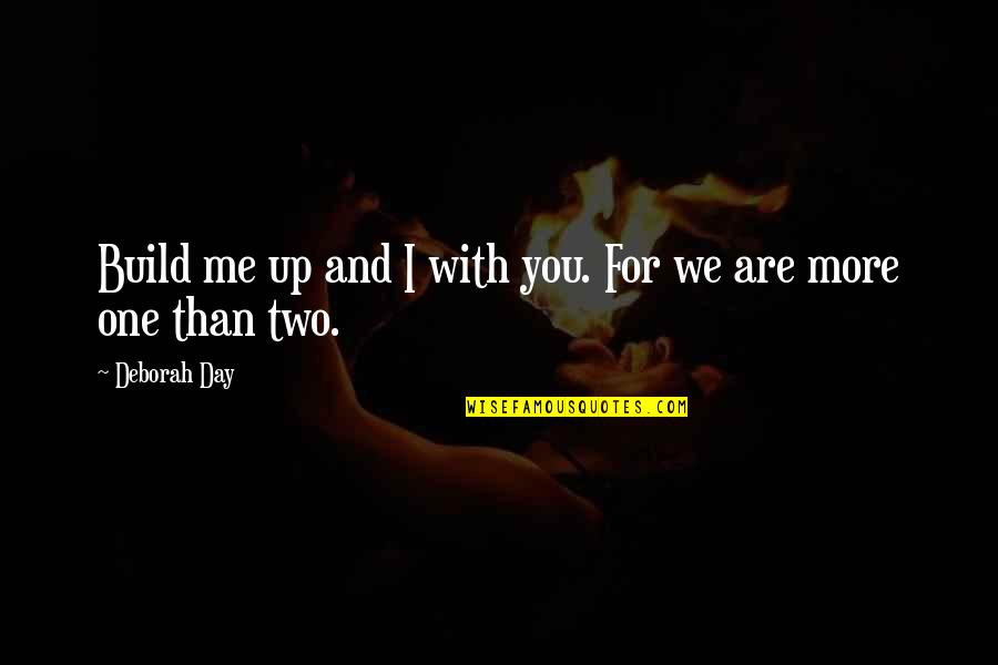 Connection And Love Quotes By Deborah Day: Build me up and I with you. For