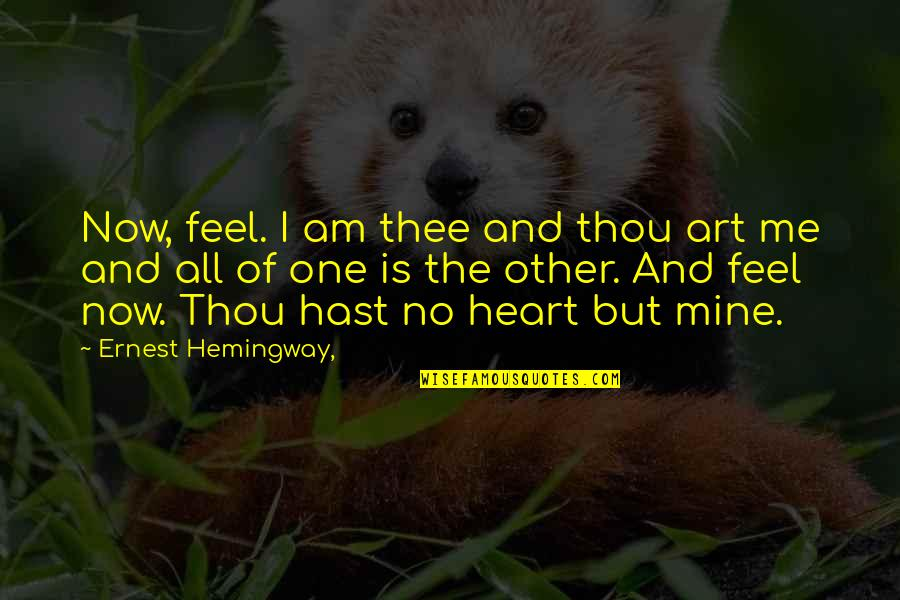 Connection And Love Quotes By Ernest Hemingway,: Now, feel. I am thee and thou art