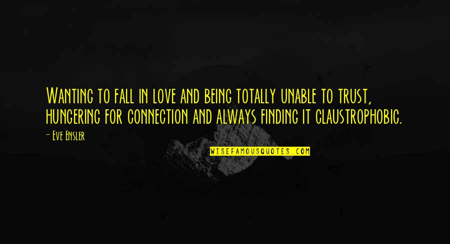 Connection And Love Quotes By Eve Ensler: Wanting to fall in love and being totally