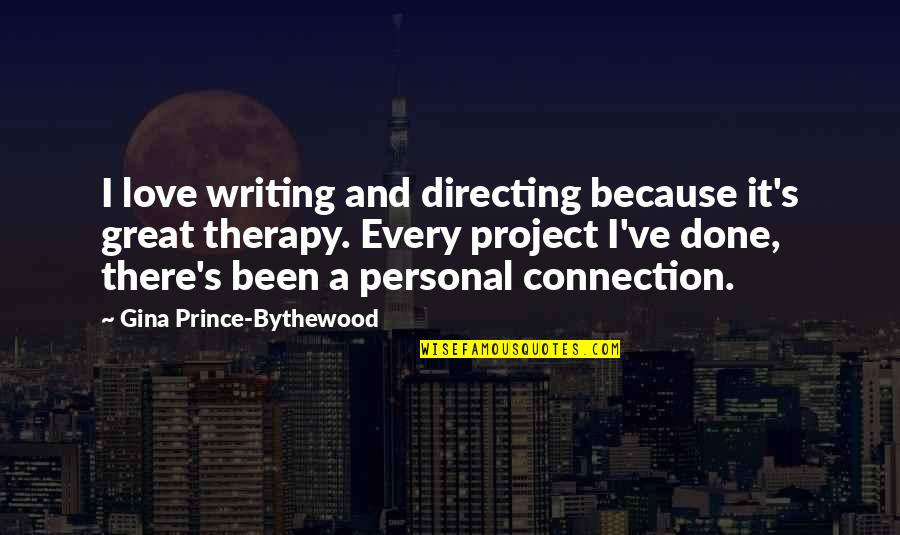 Connection And Love Quotes By Gina Prince-Bythewood: I love writing and directing because it's great