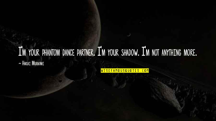 Connection And Love Quotes By Haruki Murakami: I'm your phantom dance partner. I'm your shadow.