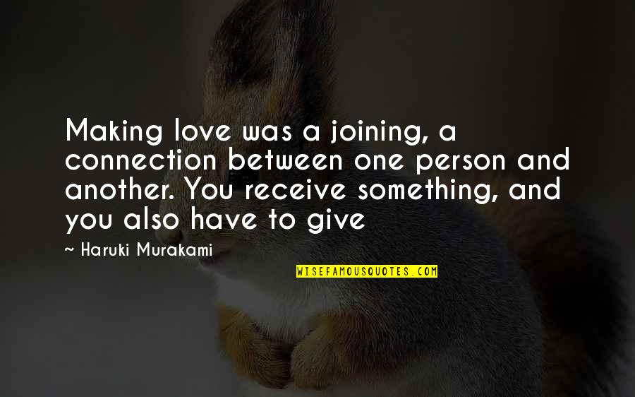Connection And Love Quotes By Haruki Murakami: Making love was a joining, a connection between