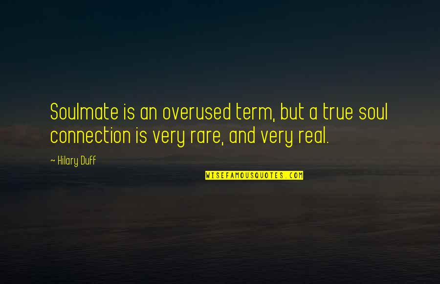 Connection And Love Quotes By Hilary Duff: Soulmate is an overused term, but a true