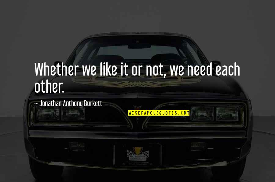Connection And Love Quotes By Jonathan Anthony Burkett: Whether we like it or not, we need