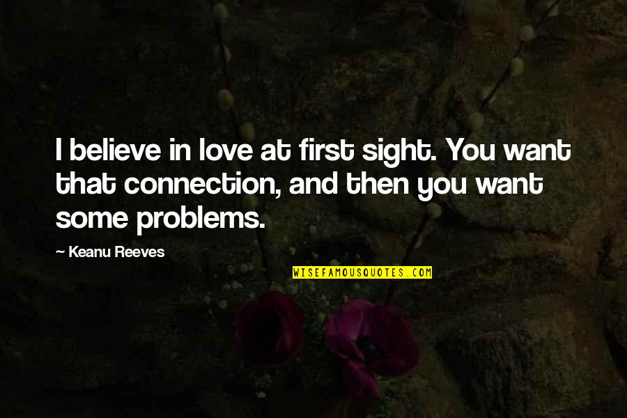 Connection And Love Quotes By Keanu Reeves: I believe in love at first sight. You