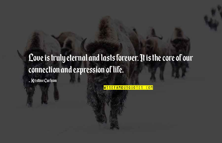 Connection And Love Quotes By Kristine Carlson: Love is truly eternal and lasts forever. It