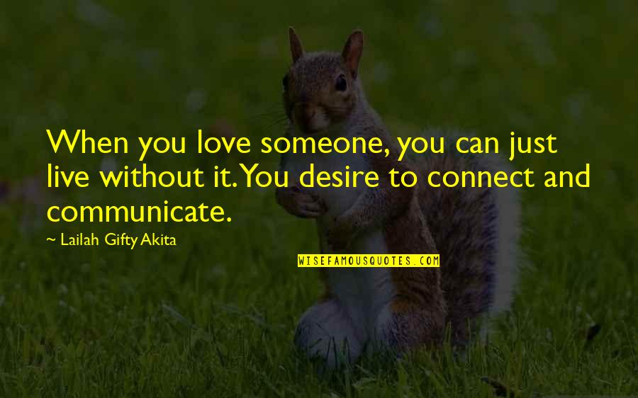 Connection And Love Quotes By Lailah Gifty Akita: When you love someone, you can just live