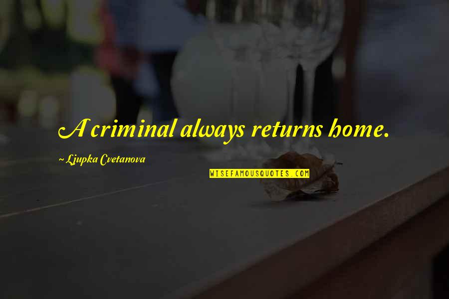 Connection And Love Quotes By Ljupka Cvetanova: A criminal always returns home.