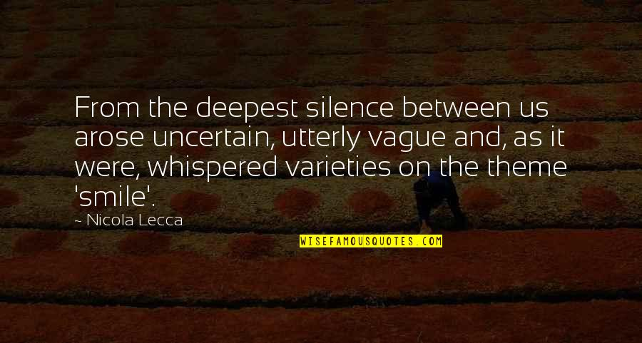 Connection And Love Quotes By Nicola Lecca: From the deepest silence between us arose uncertain,