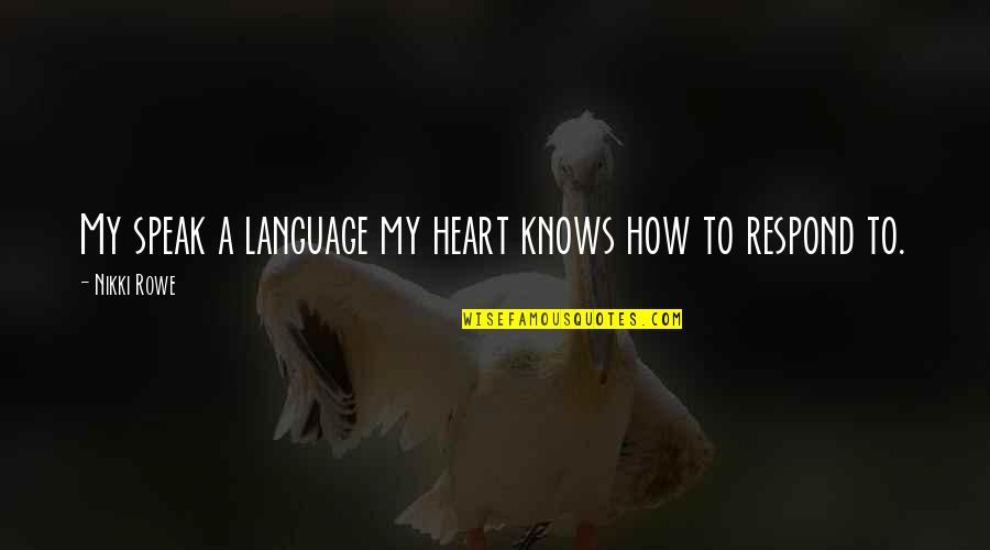 Connection And Love Quotes By Nikki Rowe: My speak a language my heart knows how