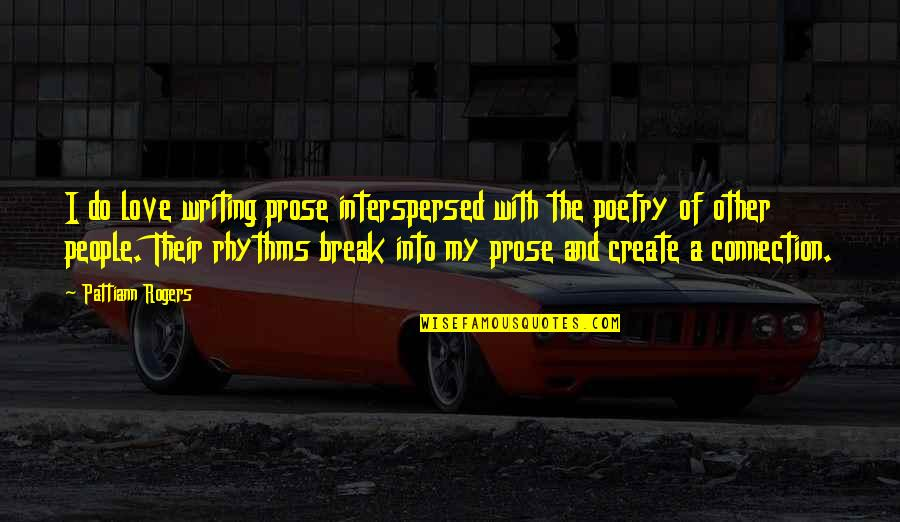 Connection And Love Quotes By Pattiann Rogers: I do love writing prose interspersed with the