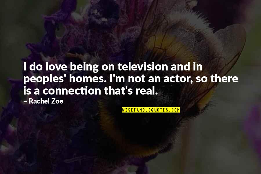 Connection And Love Quotes By Rachel Zoe: I do love being on television and in