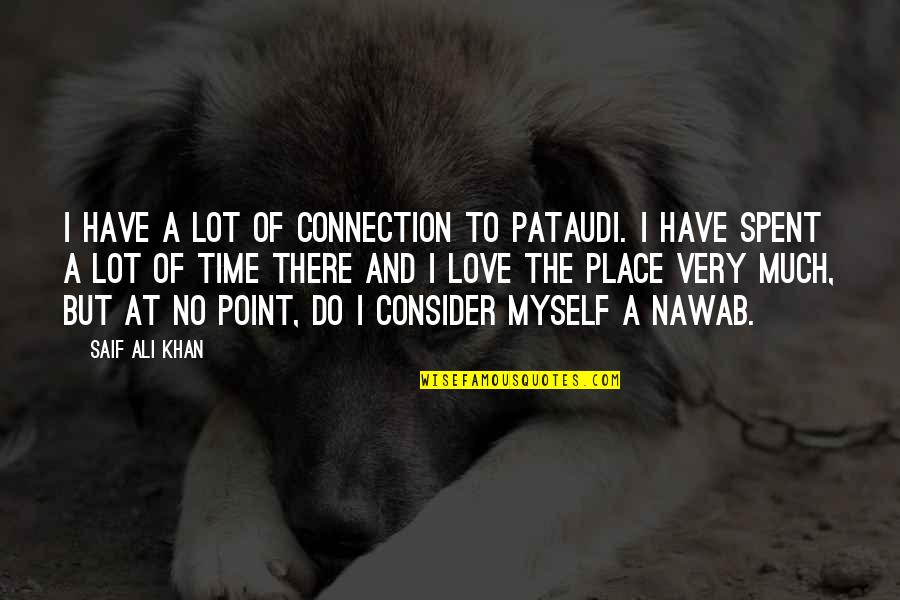 Connection And Love Quotes By Saif Ali Khan: I have a lot of connection to Pataudi.