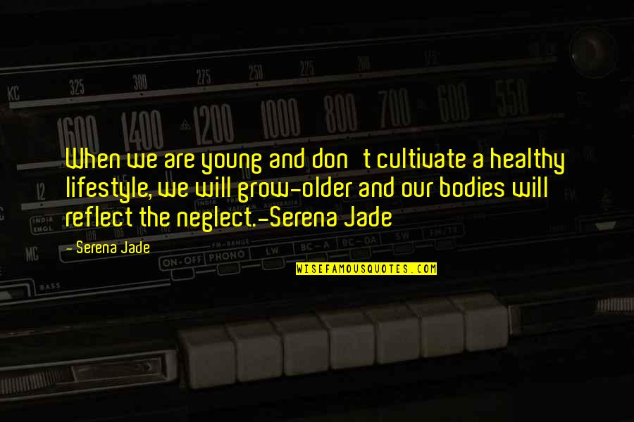 Connection And Love Quotes By Serena Jade: When we are young and don't cultivate a