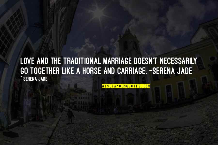 Connection And Love Quotes By Serena Jade: Love and the traditional marriage doesn't necessarily go
