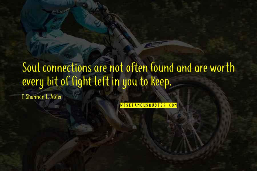 Connection And Love Quotes By Shannon L. Alder: Soul connections are not often found and are