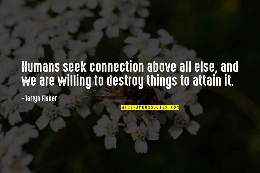 Connection And Love Quotes By Tarryn Fisher: Humans seek connection above all else, and we