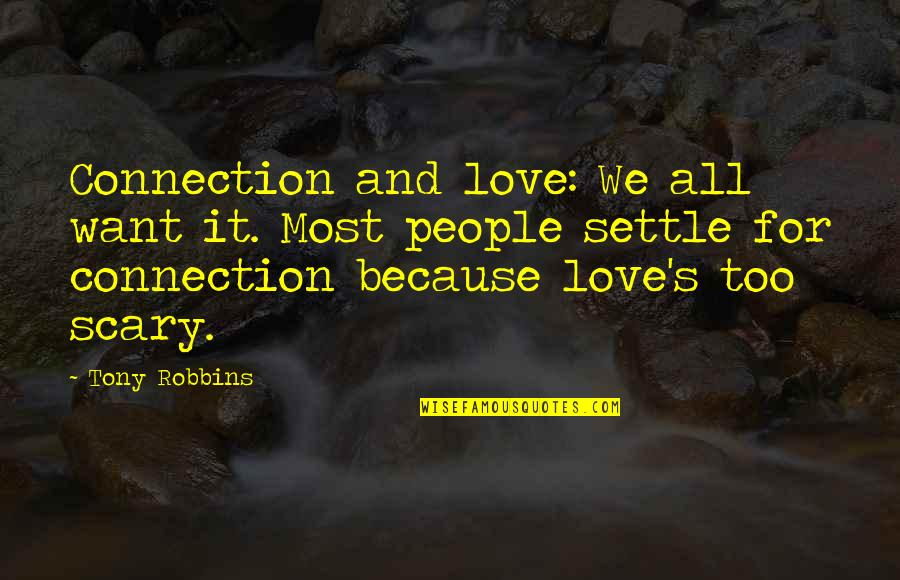 Connection And Love Quotes By Tony Robbins: Connection and love: We all want it. Most