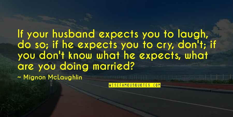 Connections Between Friends Quotes By Mignon McLaughlin: If your husband expects you to laugh, do