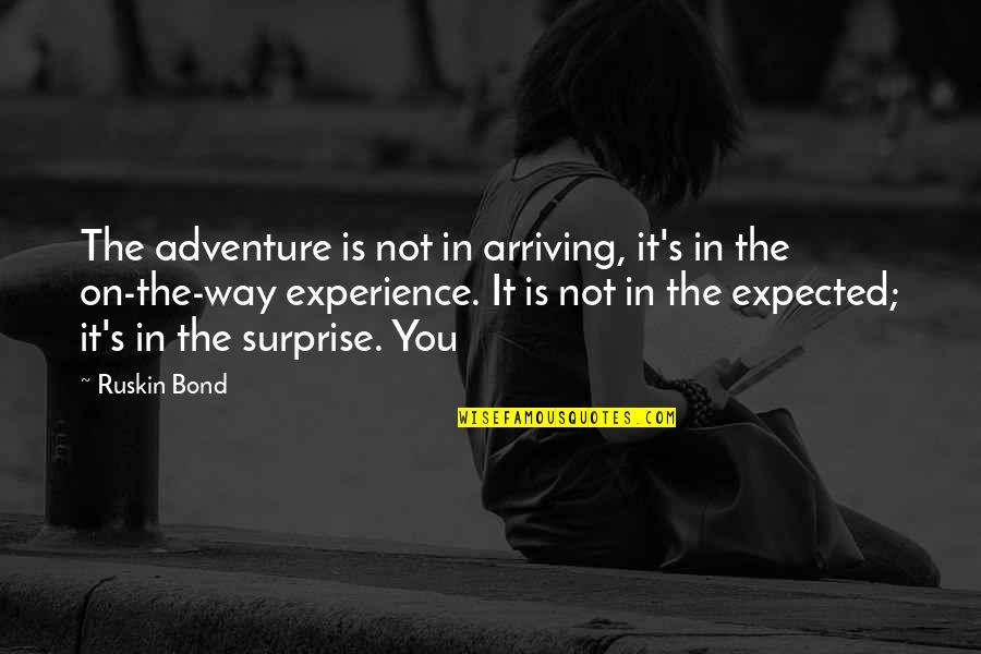 Connections Between Friends Quotes By Ruskin Bond: The adventure is not in arriving, it's in