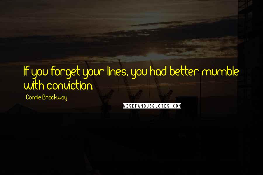 Connie Brockway quotes: If you forget your lines, you had better mumble with conviction.