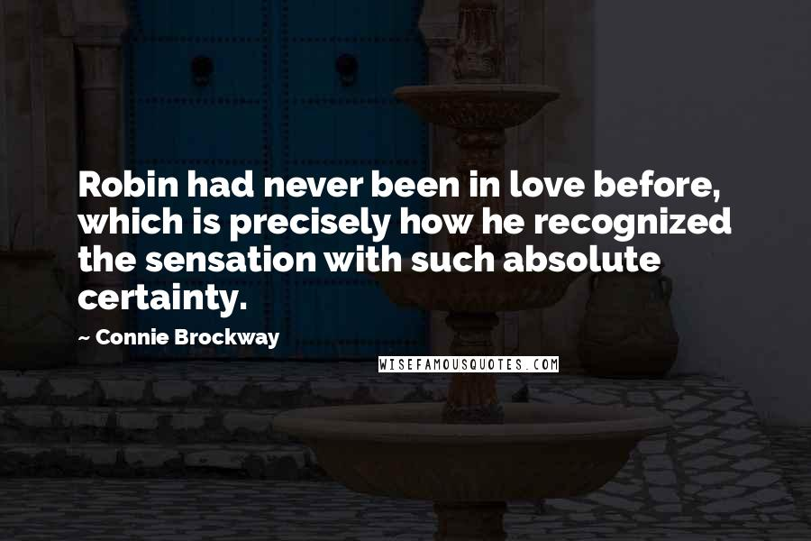 Connie Brockway quotes: Robin had never been in love before, which is precisely how he recognized the sensation with such absolute certainty.