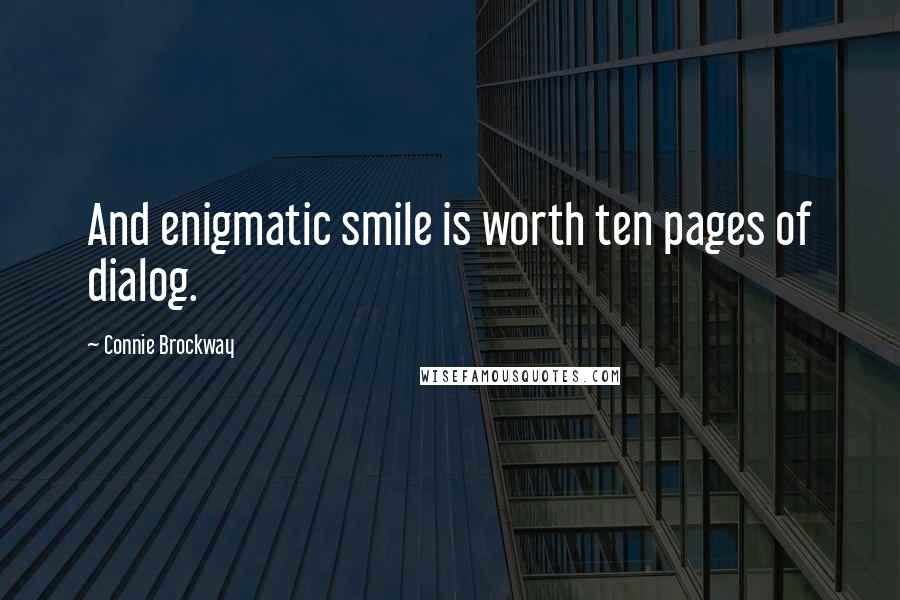 Connie Brockway quotes: And enigmatic smile is worth ten pages of dialog.