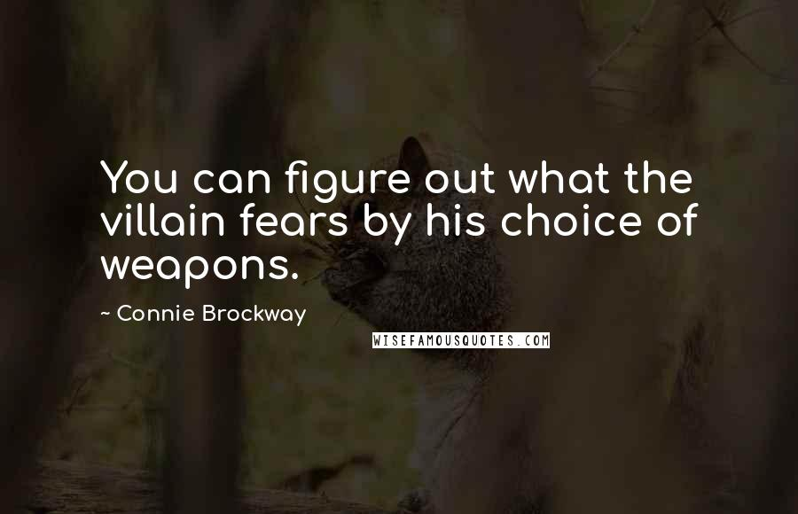 Connie Brockway quotes: You can figure out what the villain fears by his choice of weapons.
